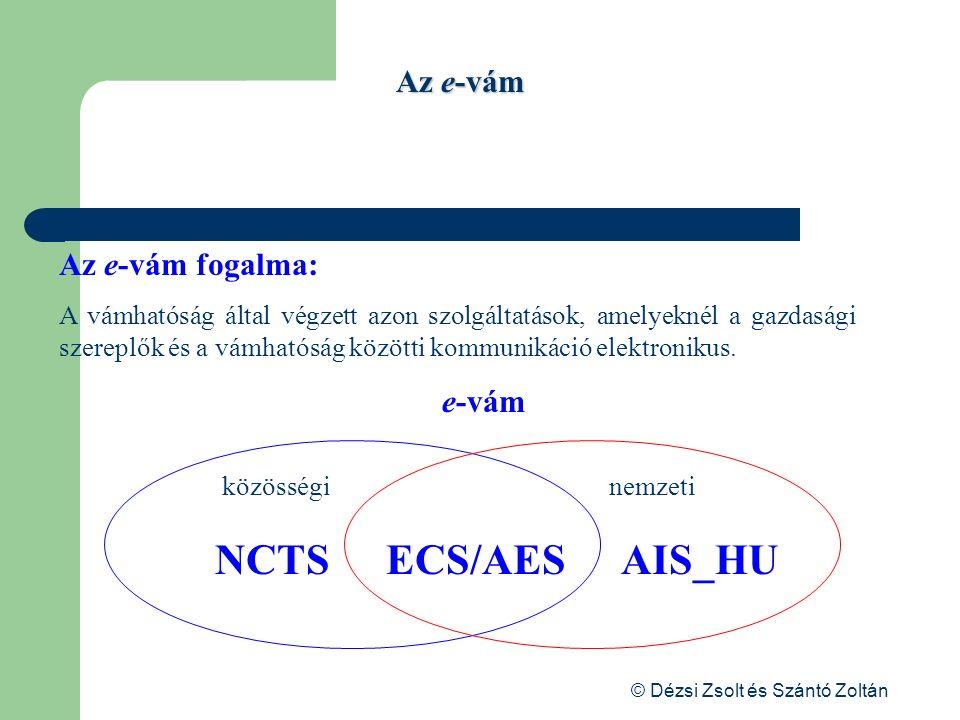 © Dézsi Zsolt és Szántó Zoltán Az e-vám fogalma: A vámhatóság által végzett azon szolgáltatások, amelyeknél a gazdasági szereplők és a vámhatóság közö