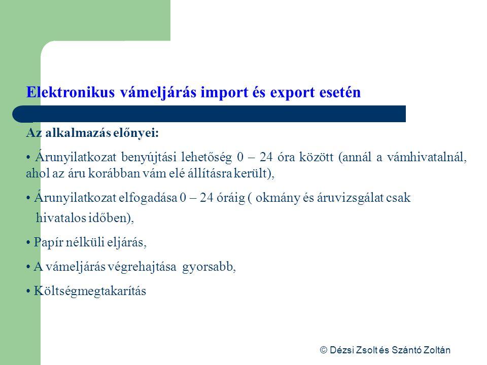 © Dézsi Zsolt és Szántó Zoltán Elektronikus vámeljárás import és export esetén Az alkalmazás előnyei: Árunyilatkozat benyújtási lehetőség 0 – 24 óra k