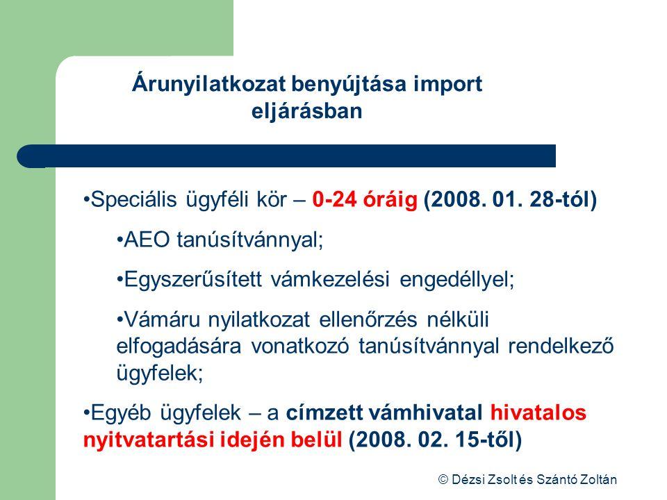 © Dézsi Zsolt és Szántó Zoltán Árunyilatkozat benyújtása import eljárásban Speciális ügyféli kör – 0-24 óráig (2008. 01. 28-tól) AEO tanúsítvánnyal; E