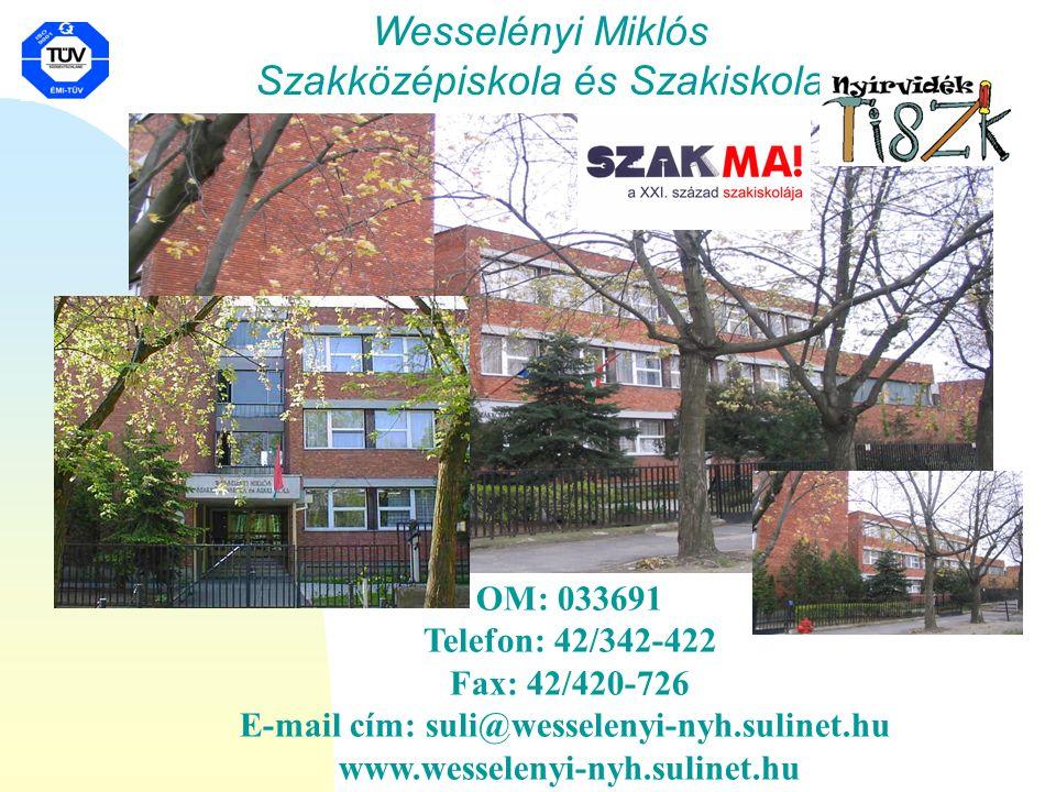 Wesselényi Miklós Szakközépiskola és Szakiskola OM: 033691 Telefon: 42/342-422 Fax: 42/420-726 E-mail cím: suli@wesselenyi-nyh.sulinet.hu www.wesselenyi-nyh.sulinet.hu