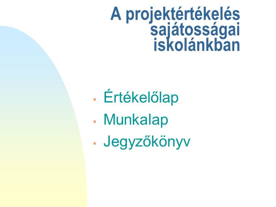 A projektértékelés sajátosságai iskolánkban  Értékelőlap  Munkalap  Jegyzőkönyv