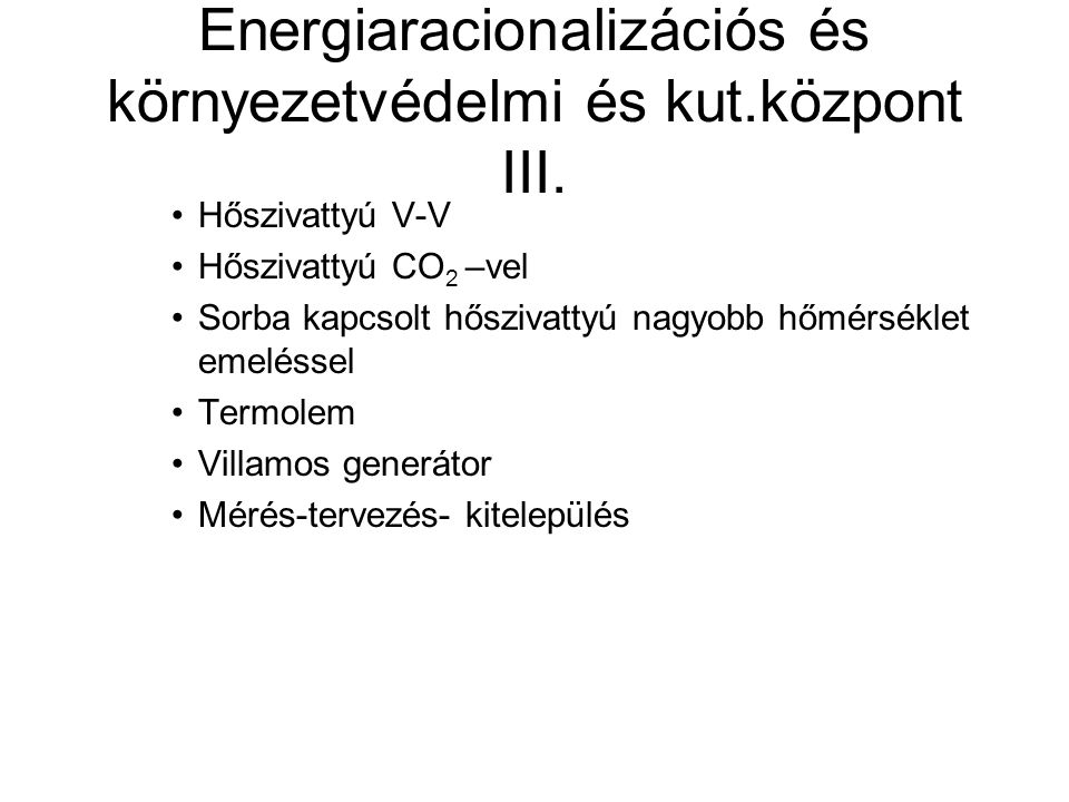 Energiaracionalizációs és környezetvédelmi és kut.központ III. Hőszivattyú V-V Hőszivattyú CO 2 –vel Sorba kapcsolt hőszivattyú nagyobb hőmérséklet em