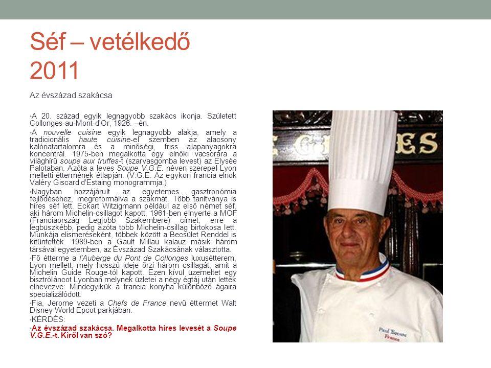 Séf – vetélkedő 2011 Az évszázad szakácsa A 20.század egyik legnagyobb szakács ikonja.