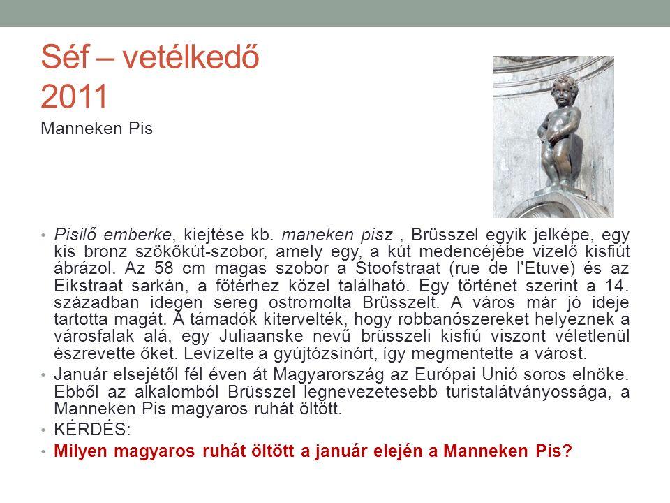 Séf – vetélkedő 2011 Manneken Pis Pisilő emberke, kiejtése kb.