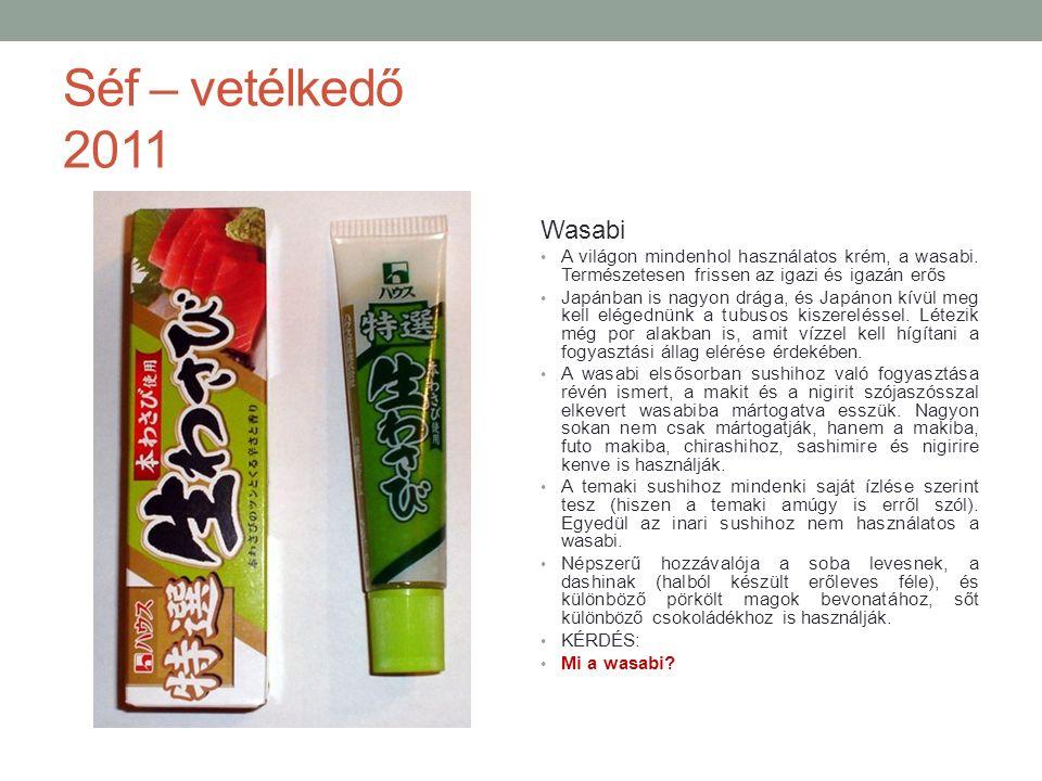 Séf – vetélkedő 2011 Wasabi A világon mindenhol használatos krém, a wasabi.