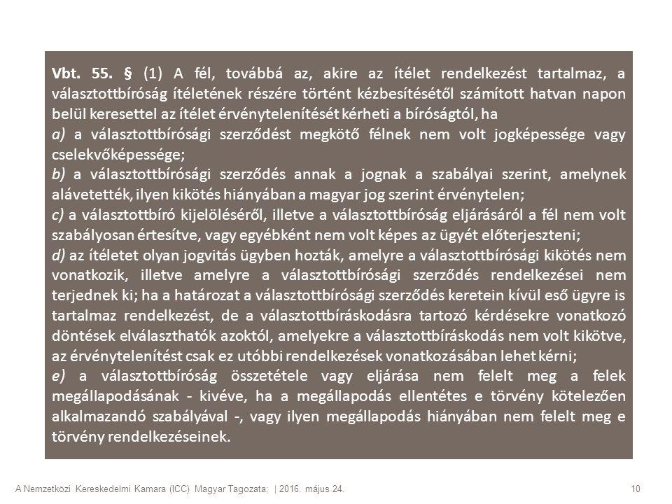 A Nemzetközi Kereskedelmi Kamara (ICC) Magyar Tagozata; | 2016. május 24. 10 Vbt. 55. § (1) A fél, továbbá az, akire az ítélet rendelkezést tartalmaz,