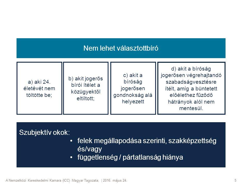 A Nemzetközi Kereskedelmi Kamara (ICC) Magyar Tagozata; | 2016. május 24.5 Nem lehet választottbíró a) aki 24. életévét nem töltötte be; b) akit joger
