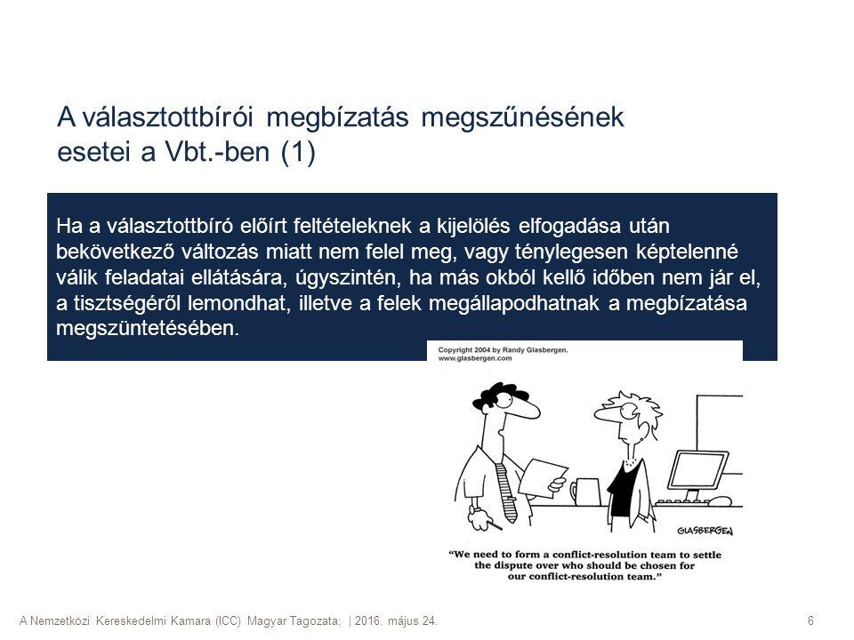 A Nemzetközi Kereskedelmi Kamara (ICC) Magyar Tagozata; | 2016. május 24. A választottbírói megbízatás megszűnésének esetei a Vbt.-ben (1) 6 Ha a vála