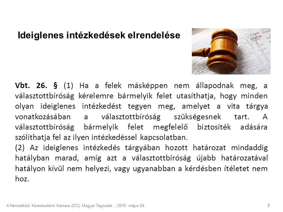 A Nemzetközi Kereskedelmi Kamara (ICC) Magyar Tagozata; | 2016. május 24. 8 Vbt. 26. § (1) Ha a felek másképpen nem állapodnak meg, a választottbírósá