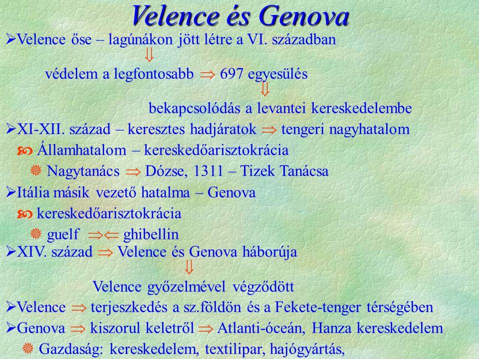 Velence és Genova  Velence őse – lagúnákon jött létre a VI. században  védelem a legfontosabb  697 egyesülés  bekapcsolódás a levantei kereskedele