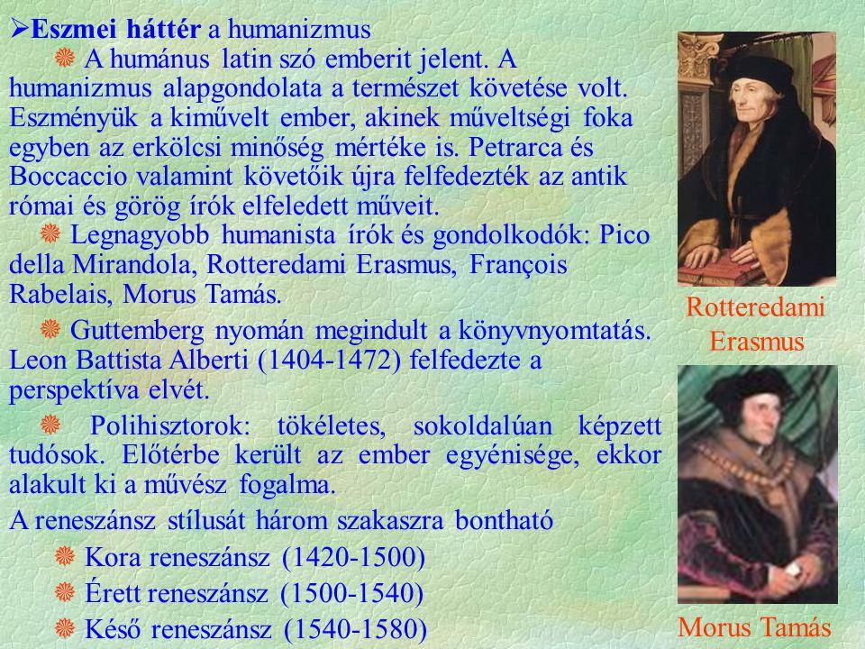  Eszmei háttér a humanizmus  A humánus latin szó emberit jelent. A humanizmus alapgondolata a természet követése volt. Eszményük a kiművelt ember, a