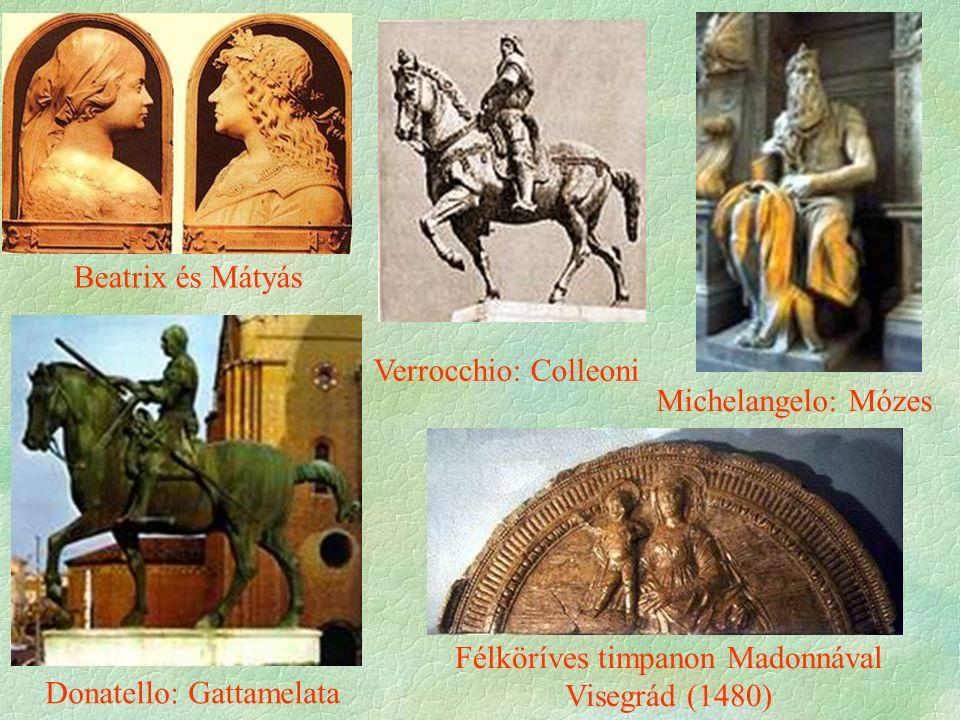 Donatello: Gattamelata Verrocchio: Colleoni Michelangelo: Mózes Beatrix és Mátyás Félköríves timpanon Madonnával Visegrád (1480)
