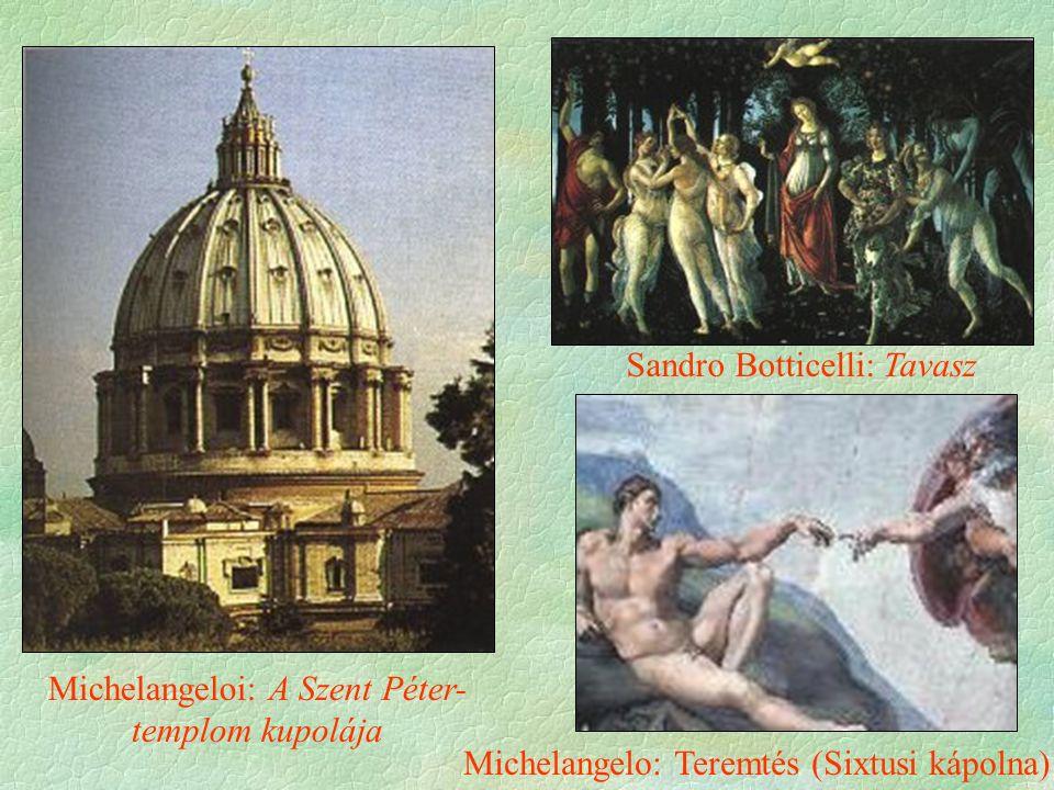Michelangeloi: A Szent Péter- templom kupolája Sandro Botticelli: Tavasz Michelangelo: Teremtés (Sixtusi kápolna)