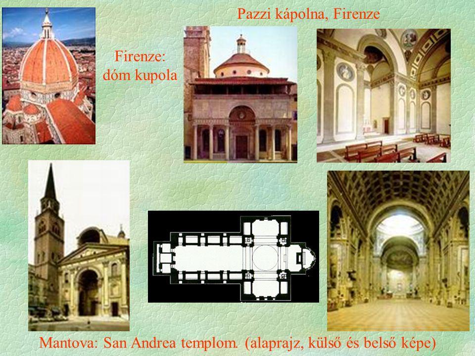 Mantova: San Andrea templom. (alaprajz, külső és belső képe) Pazzi kápolna, Firenze Firenze: dóm kupola