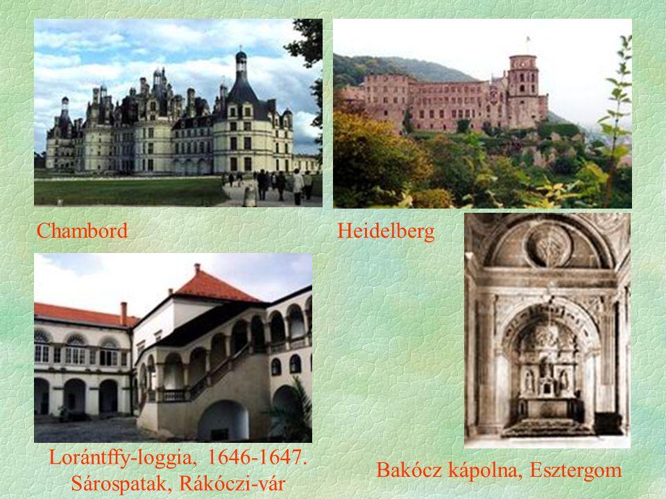 ChambordHeidelberg Bakócz kápolna, Esztergom Lorántffy-loggia, 1646-1647. Sárospatak, Rákóczi-vár