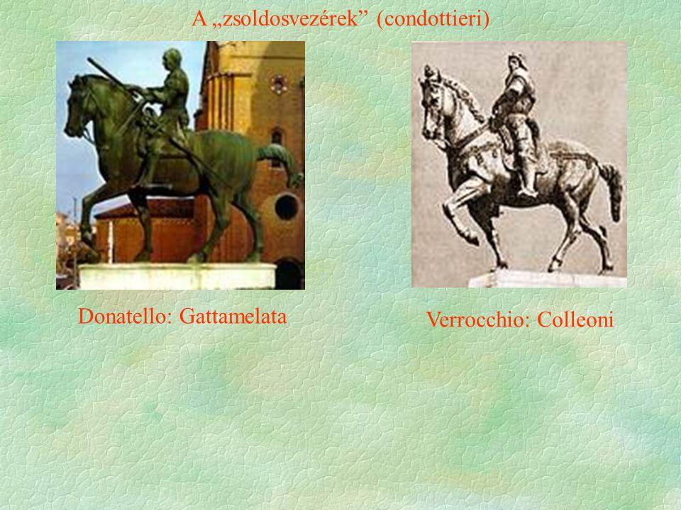"""Donatello: Gattamelata Verrocchio: Colleoni A """"zsoldosvezérek (condottieri)"""