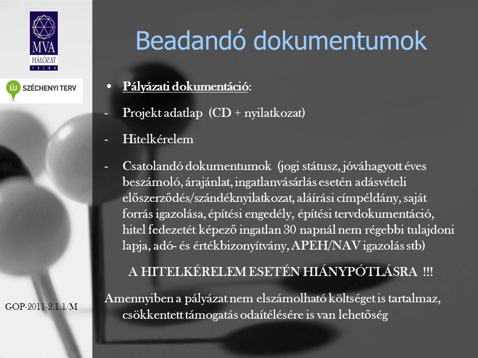 Beadandó dokumentumok Pályázati dokumentáció: -Projekt adatlap (CD + nyilatkozat) -Hitelkérelem -Csatolandó dokumentumok (jogi státusz, jóváhagyott éves beszámoló, árajánlat, ingatlanvásárlás esetén adásvételi el ő szerz ő dés/szándéknyilatkozat, aláírási címpéldány, saját forrás igazolása, építési engedély, építési tervdokumentáció, hitel fedezetét képez ő ingatlan 30 napnál nem régebbi tulajdoni lapja, adó- és értékbizonyítvány, APEH/NAV igazolás stb) A HITELKÉRELEM ESETÉN HIÁNYPÓTLÁSRA !!.