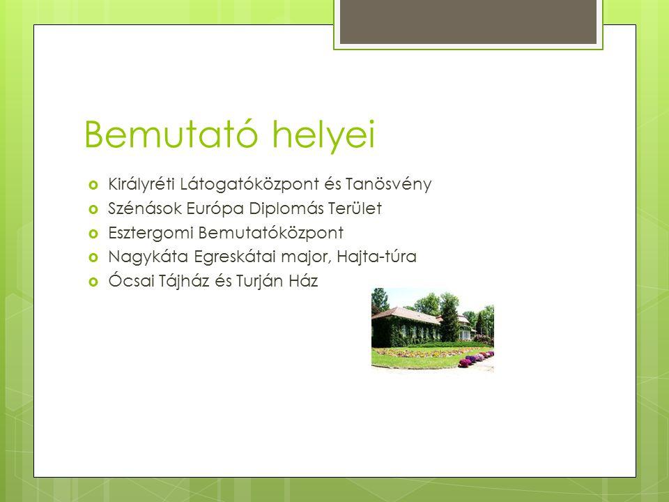 Bemutató helyei  Királyréti Látogatóközpont és Tanösvény  Szénások Európa Diplomás Terület  Esztergomi Bemutatóközpont  Nagykáta Egreskátai major,