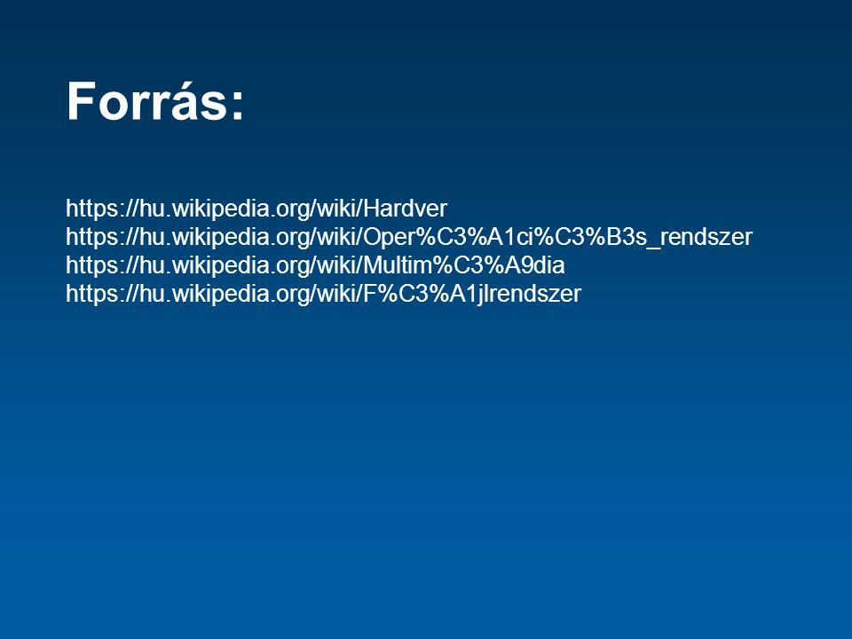 Forrás: https://hu.wikipedia.org/wiki/Hardver https://hu.wikipedia.org/wiki/Oper%C3%A1ci%C3%B3s_rendszer https://hu.wikipedia.org/wiki/Multim%C3%A9dia https://hu.wikipedia.org/wiki/F%C3%A1jlrendszer