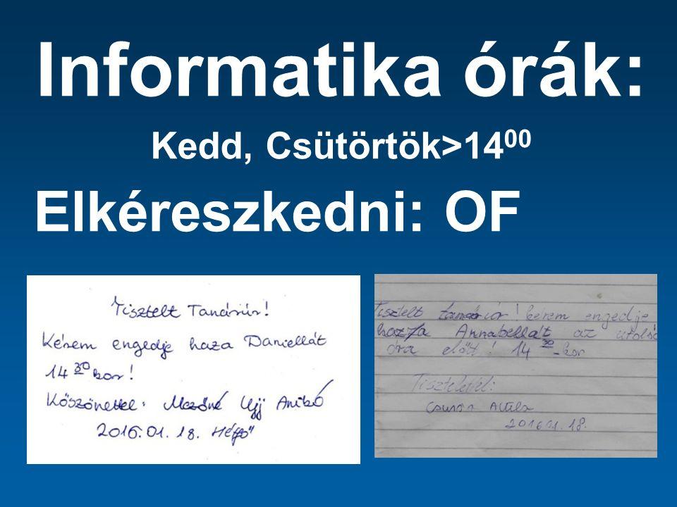 Informatika órák: Kedd, Csütörtök>14 00 Elkéreszkedni: OF