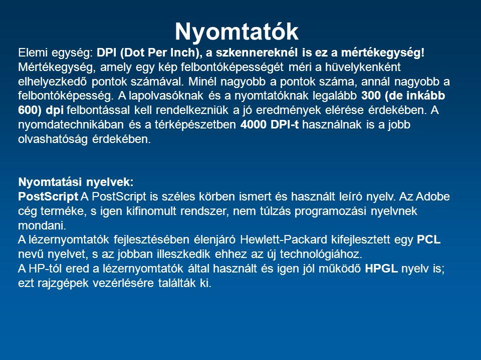 Nyomtatók Elemi egység: DPI (Dot Per Inch), a szkennereknél is ez a mértékegység.