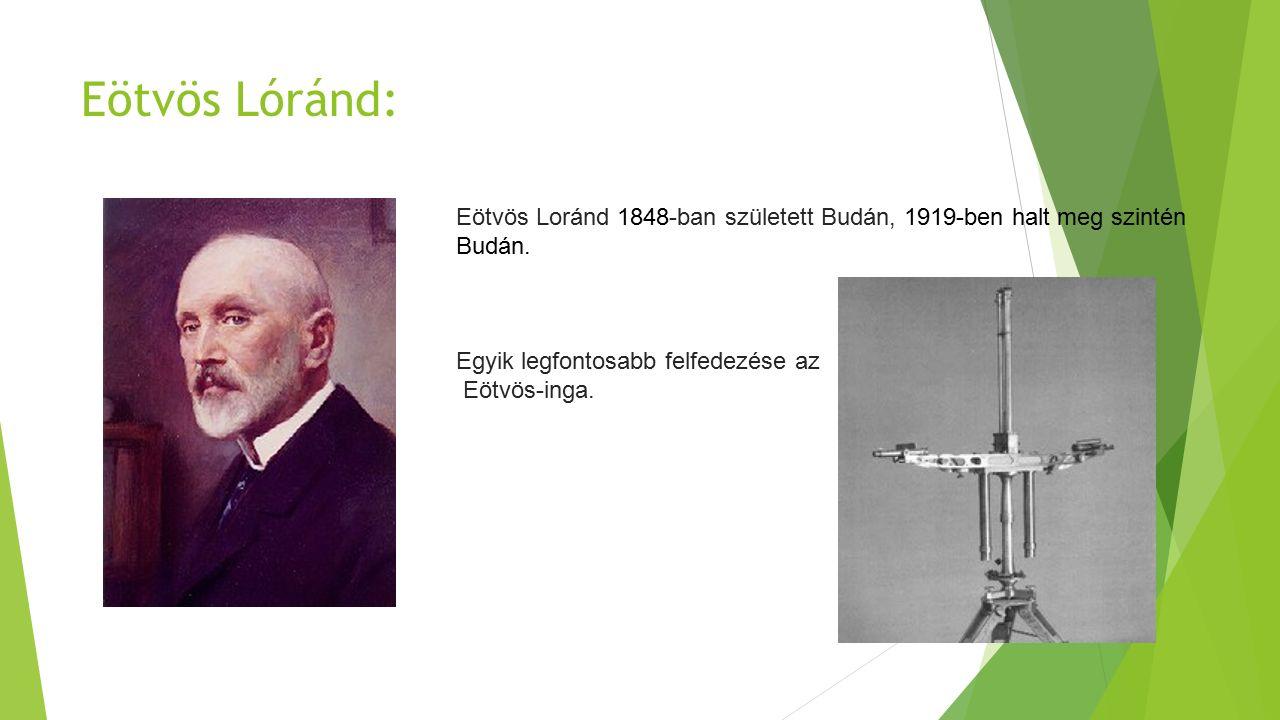 Eötvös Lóránd: Eötvös Loránd 1848-ban született Budán, 1919-ben halt meg szintén Budán.