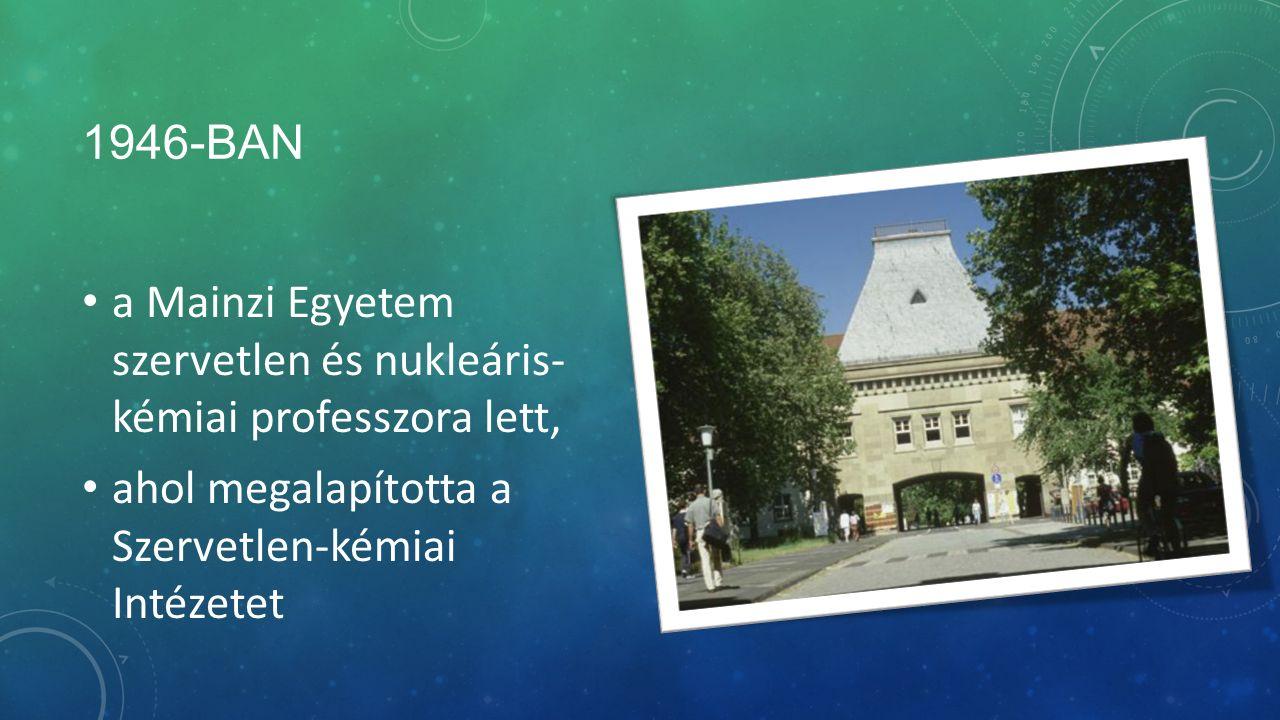 1946-BAN a Mainzi Egyetem szervetlen és nukleáris- kémiai professzora lett, ahol megalapította a Szervetlen-kémiai Intézetet