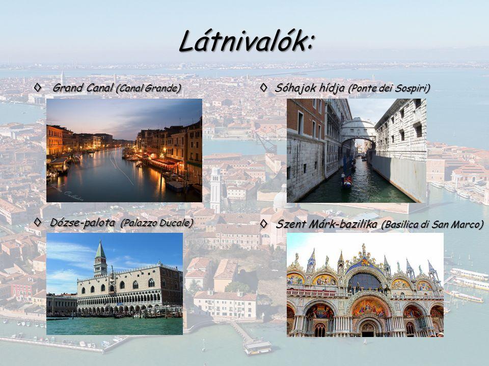 ◊Grand Canal (Canal Grande) Látnivalók: ◊Szent Márk-bazilika (Basilica di San Marco) ◊Sóhajok hídja (Ponte dei Sospiri) ◊Dózse-palota (Palazzo Ducale)