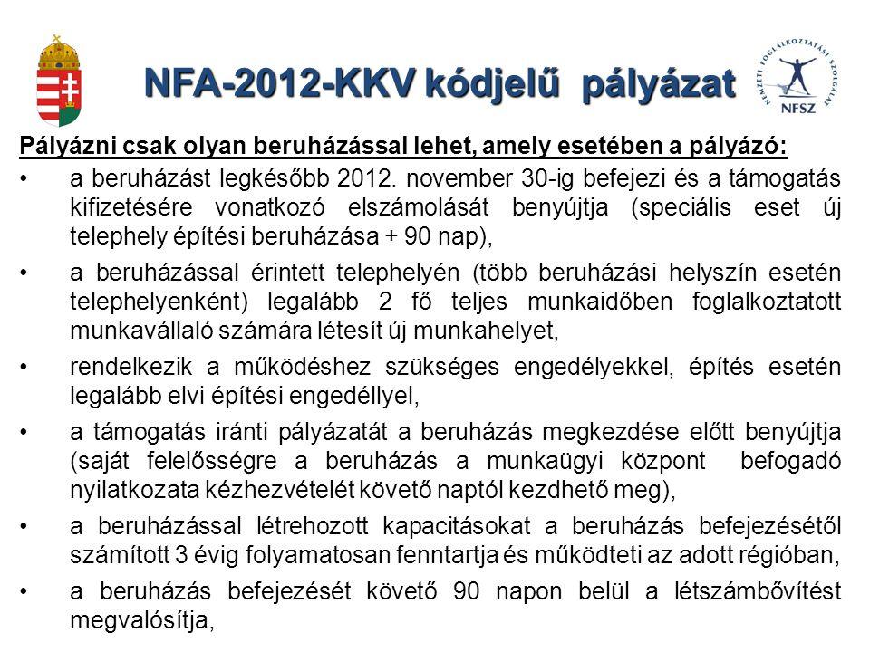 NFA-2012-KKV kódjelű pályázat Pályázni csak olyan beruházással lehet, amely esetében a pályázó: a beruházást legkésőbb 2012.