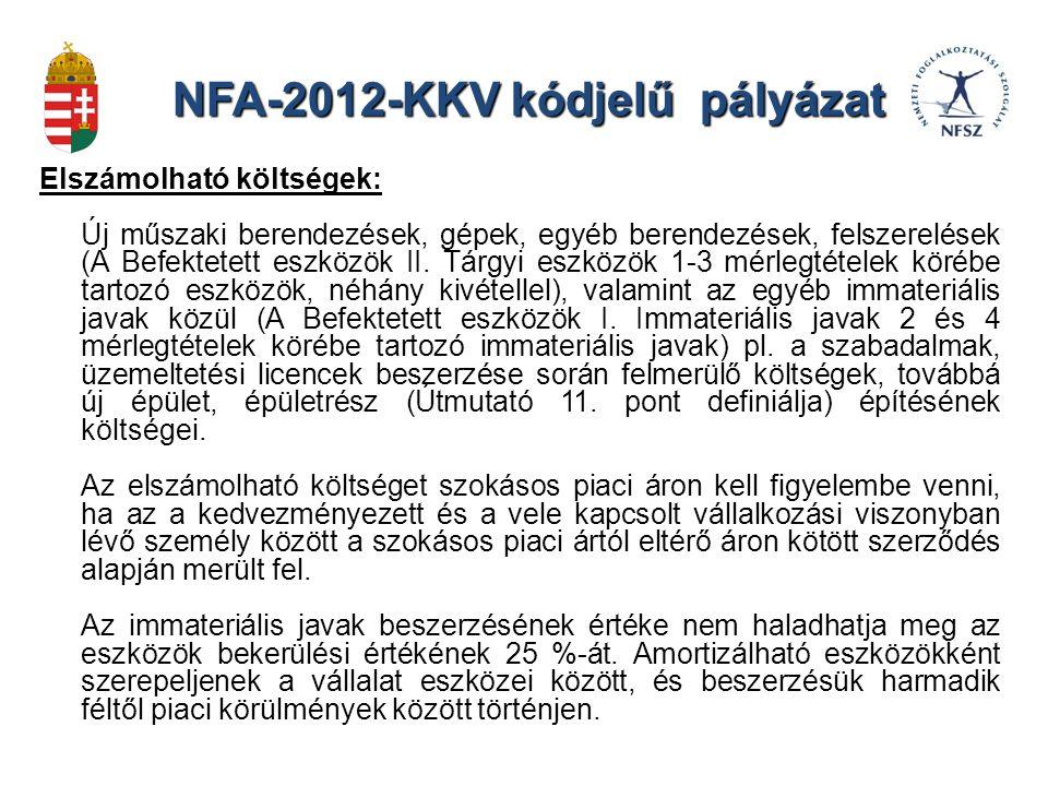 NFA-2012-KKV kódjelű pályázat Elszámolható költségek: Új műszaki berendezések, gépek, egyéb berendezések, felszerelések (A Befektetett eszközök II.