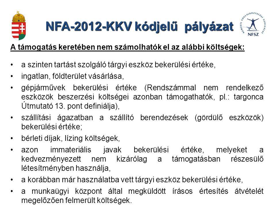 NFA-2012-KKV kódjelű pályázat A támogatás keretében nem számolhatók el az alábbi költségek: a szinten tartást szolgáló tárgyi eszköz bekerülési értéke, ingatlan, földterület vásárlása, gépjárművek bekerülési értéke (Rendszámmal nem rendelkező eszközök beszerzési költségei azonban támogathatók, pl.: targonca Útmutató 13.