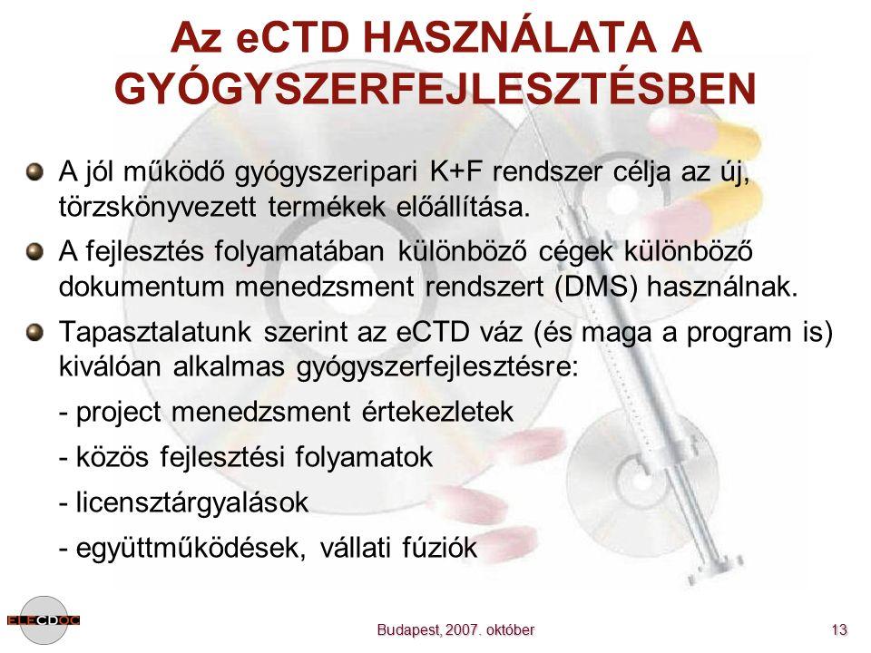 Budapest, 2007. október 13 Az eCTD HASZNÁLATA A GYÓGYSZERFEJLESZTÉSBEN A jól működő gyógyszeripari K+F rendszer célja az új, törzskönyvezett termékek