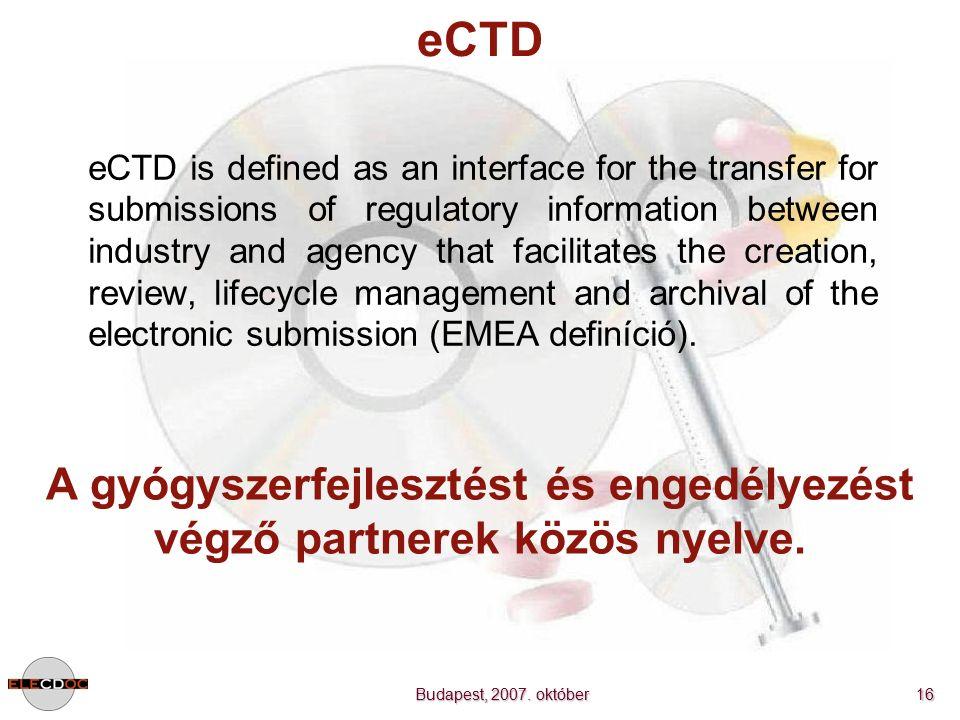 Budapest, 2007. október 16 eCTD A gyógyszerfejlesztést és engedélyezést végző partnerek közös nyelve. eCTD is defined as an interface for the transfer