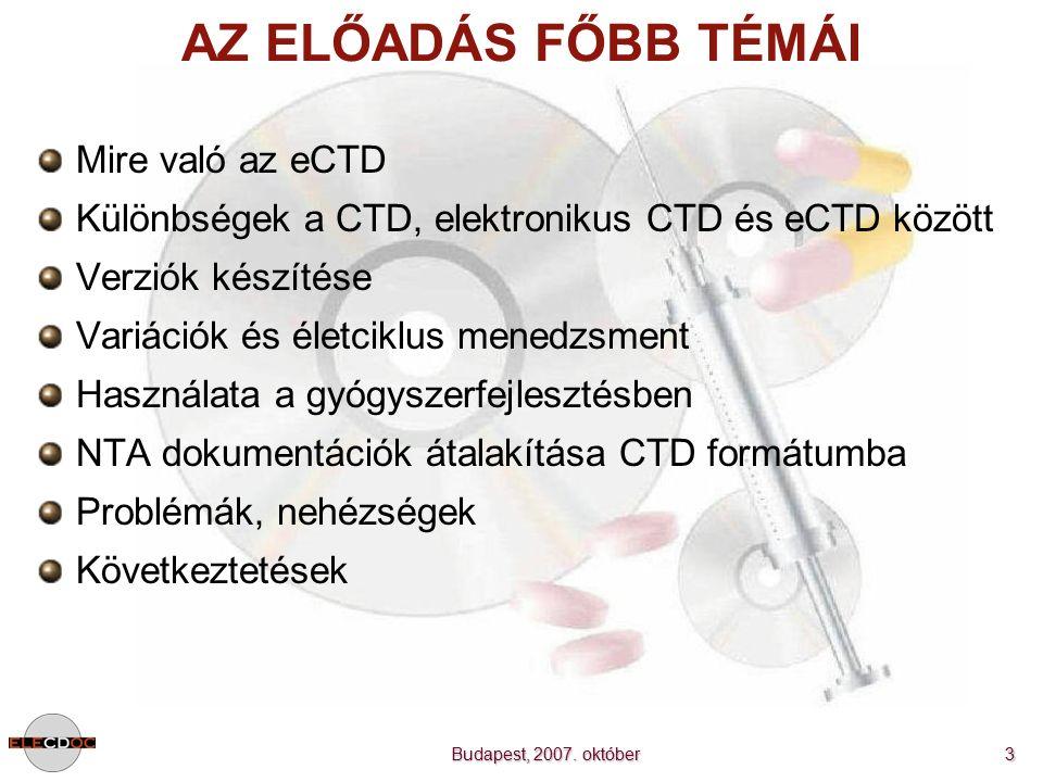 Budapest, 2007. október 3 AZ ELŐADÁS FŐBB TÉMÁI Mire való az eCTD Különbségek a CTD, elektronikus CTD és eCTD között Verziók készítése Variációk és él