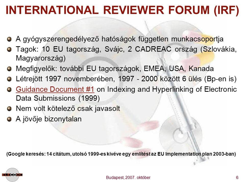 Budapest, 2007. október 6 INTERNATIONAL REVIEWER FORUM (IRF) A gyógyszerengedélyező hatóságok független munkacsoportja Tagok: 10 EU tagország, Svájc,