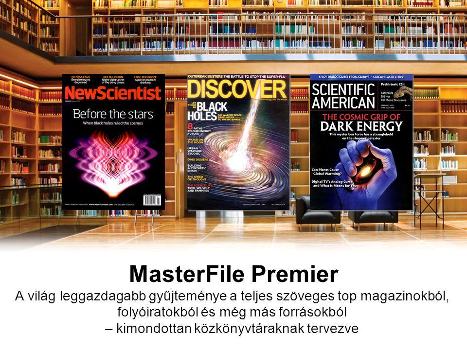 MasterFile Premier A világ leggazdagabb gyűjteménye a teljes szöveges top magazinokból, folyóiratokból és még más forrásokból – kimondottan közkönyvtáraknak tervezve