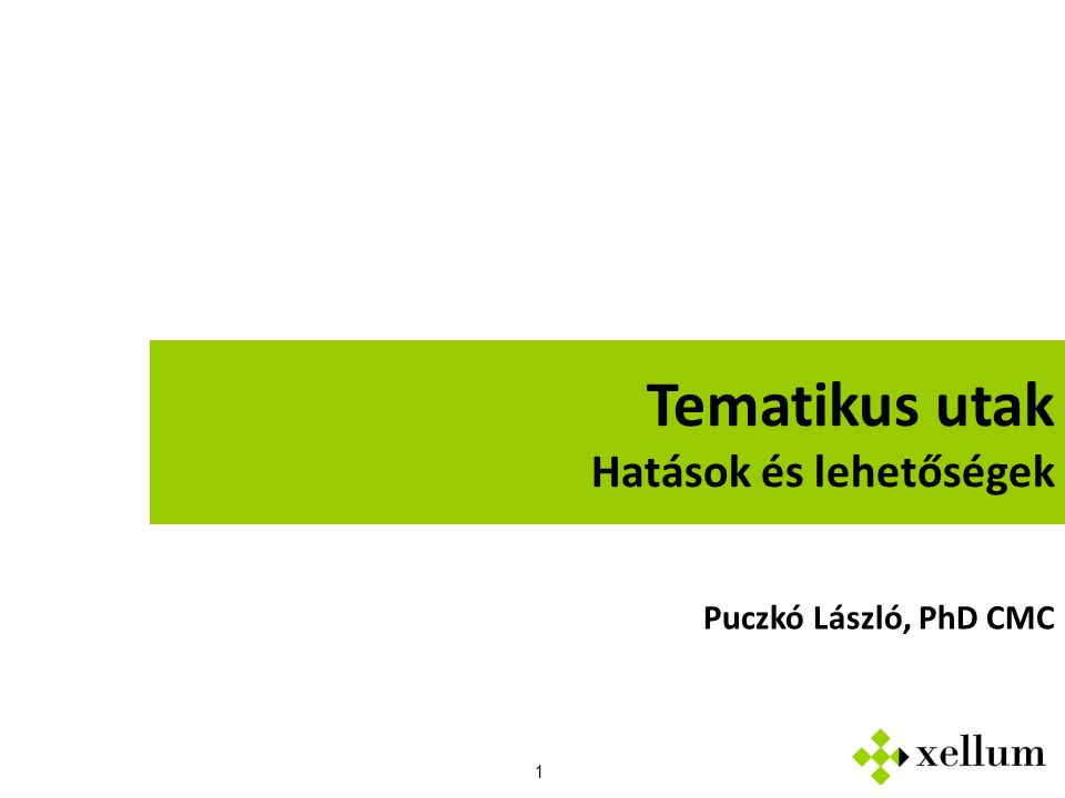 1 Tematikus utak Hatások és lehetőségek Puczkó László, PhD CMC