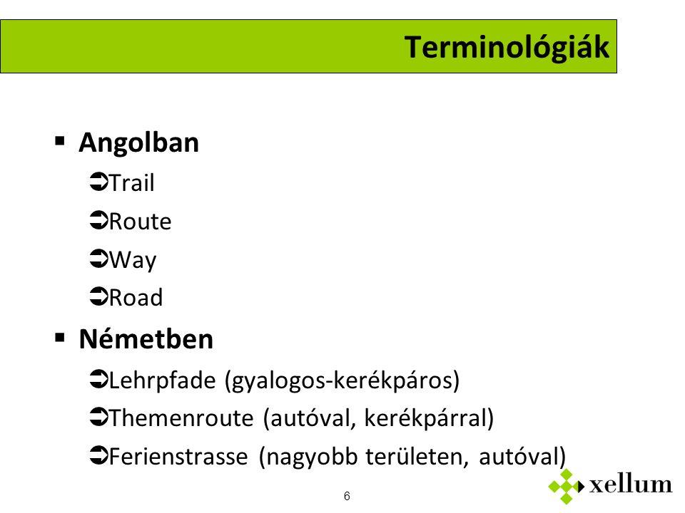 6 Terminológiák  Angolban  Trail  Route  Way  Road  Németben  Lehrpfade (gyalogos-kerékpáros)  Themenroute (autóval, kerékpárral)  Ferienstrasse (nagyobb területen, autóval)
