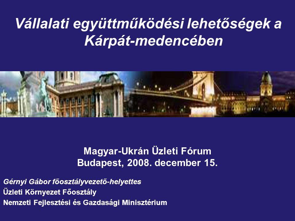 Vállalati együttműködési lehetőségek a Kárpát-medencében Magyar-Ukrán Üzleti Fórum Budapest, 2008.