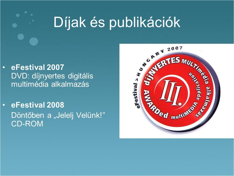 """Díjak és publikációk eFestival 2007 DVD: díjnyertes digitális multimédia alkalmazás eFestival 2008 Döntőben a """"Jelelj Velünk! CD-ROM"""