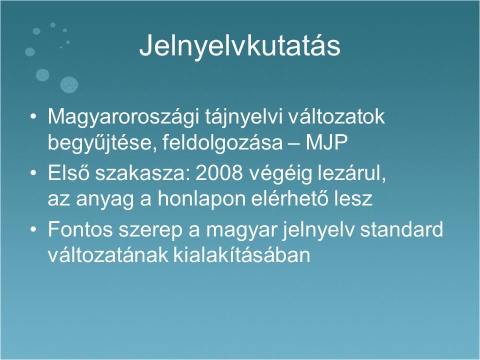 Magyaroroszági tájnyelvi változatok begyűjtése, feldolgozása – MJP Első szakasza: 2008 végéig lezárul, az anyag a honlapon elérhető lesz Fontos szerep a magyar jelnyelv standard változatának kialakításában