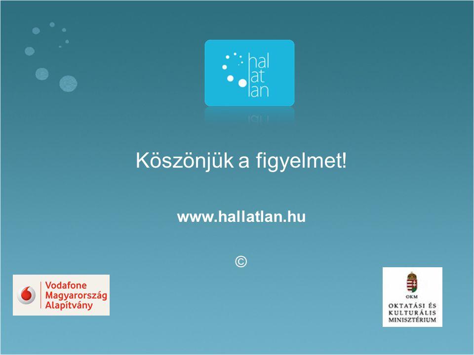 Köszönjük a figyelmet! www.hallatlan.hu ©