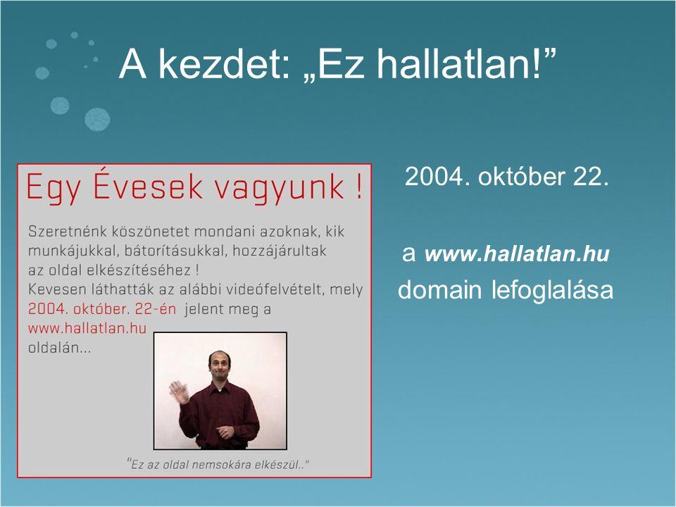 """A kezdet: """"Ez hallatlan! 2004. október 22. a www.hallatlan.hu domain lefoglalása"""