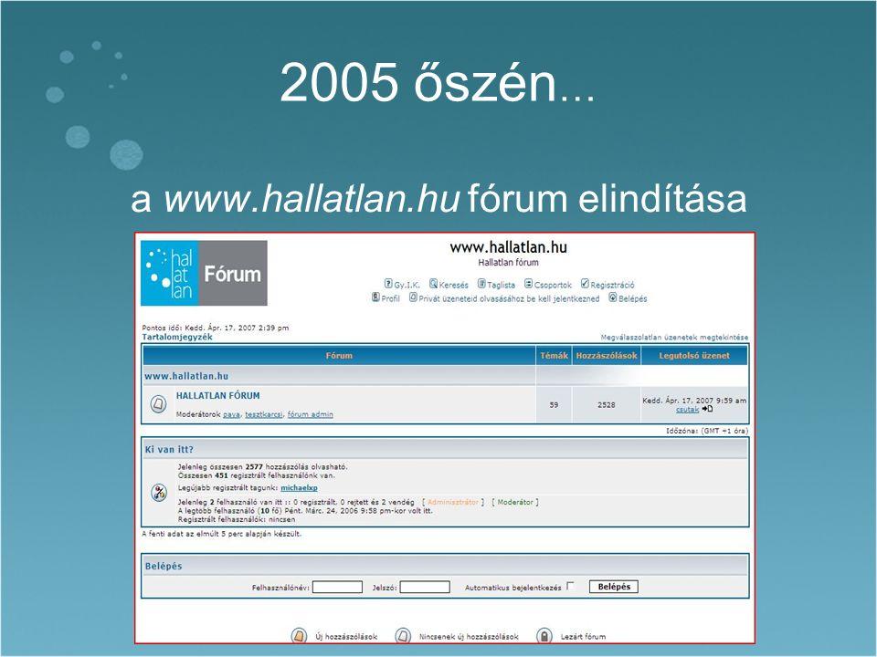 2005 őszén … a www.hallatlan.hu fórum elindítása