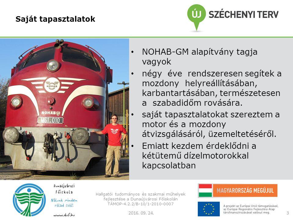 Saját tapasztalatok NOHAB-GM alapítvány tagja vagyok négy éve rendszeresen segítek a mozdony helyreállításában, karbantartásában, természetesen a szabadidőm rovására.