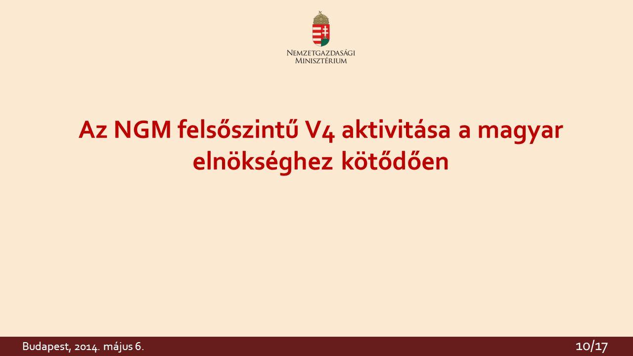10 Az NGM felsőszintű V4 aktivitása a magyar elnökséghez kötődően 10/17 Budapest, 2014. május 6.