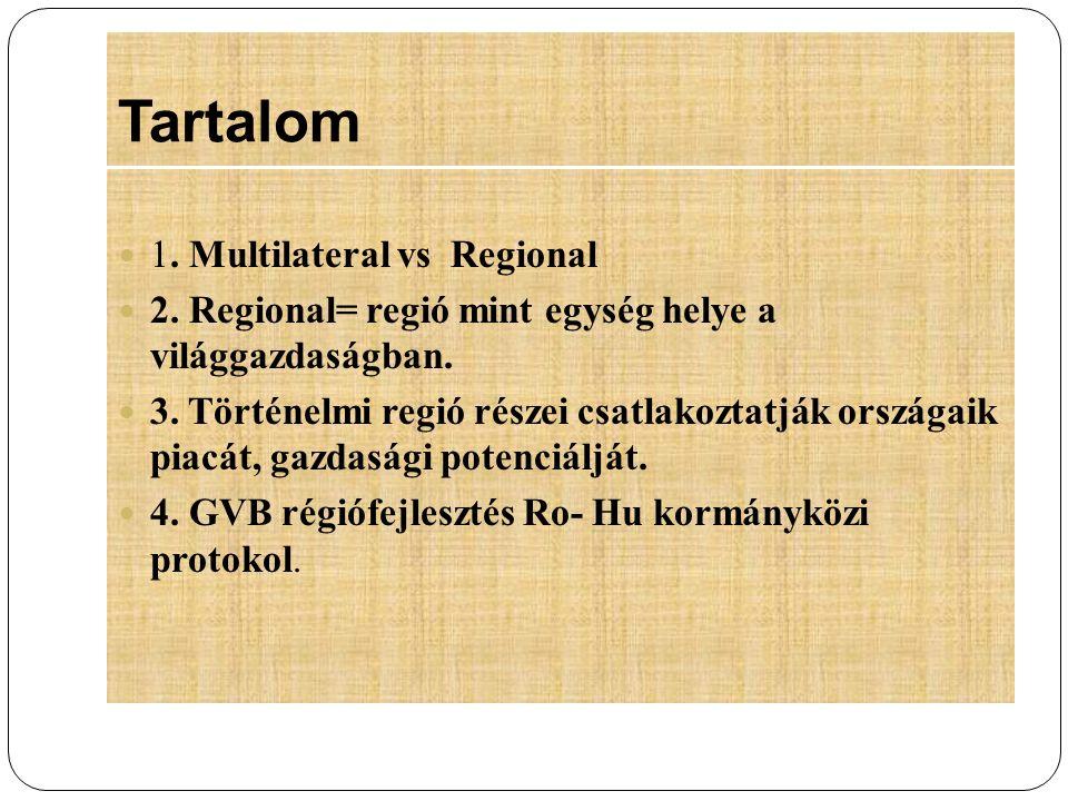 Tartalom 1. Multilateral vs Regional 2. Regional= regió mint egység helye a világgazdaságban. 3. Történelmi regió részei csatlakoztatják országaik pia