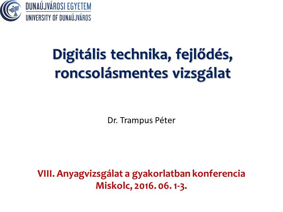 Digitális technika, fejlődés, roncsolásmentes vizsgálat Dr.