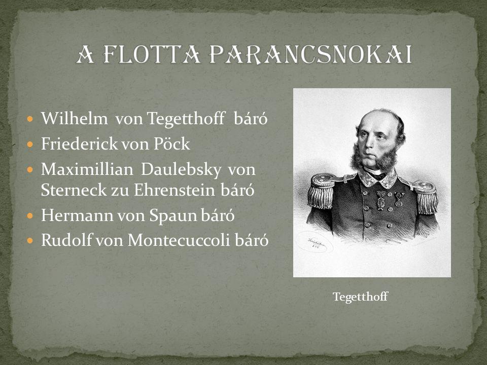 Wilhelm von Tegetthoff báró Friederick von Pöck Maximillian Daulebsky von Sterneck zu Ehrenstein báró Hermann von Spaun báró Rudolf von Montecuccoli báró Tegetthoff