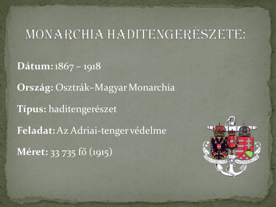 Dátum: 1867 – 1918 Ország: Osztrák–Magyar Monarchia Típus: haditengerészet Feladat: Az Adriai-tenger védelme Méret: 33 735 fő (1915)